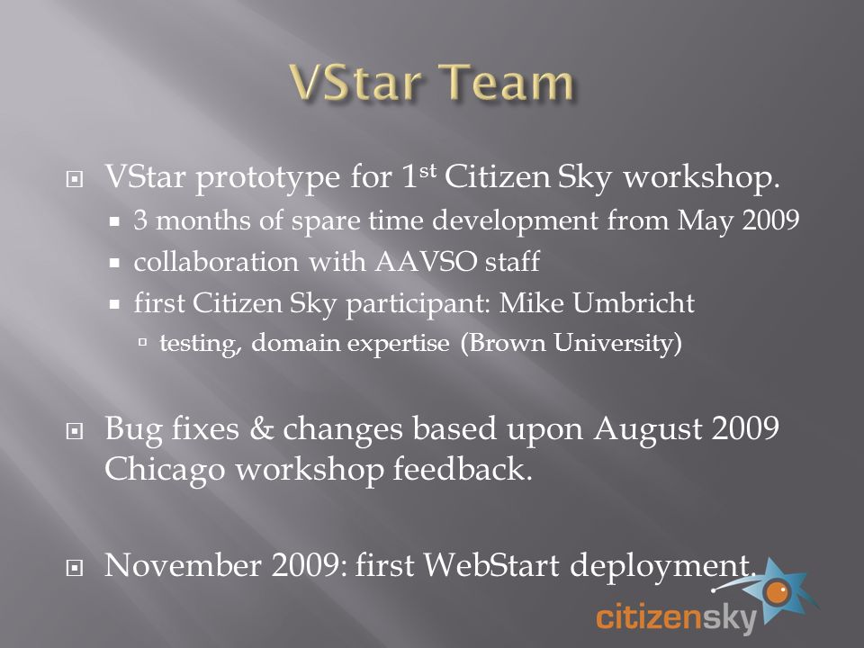 VStar prototype for 1 st Citizen Sky workshop. 3 months of spare time development from May 2009 collaboration with AAVSO staff first Citizen Sky parti
