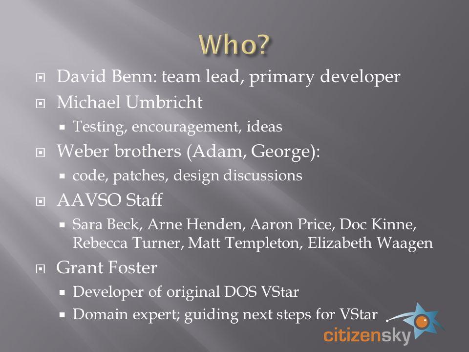 David Benn: team lead, primary developer Michael Umbricht Testing, encouragement, ideas Weber brothers (Adam, George): code, patches, design discussio