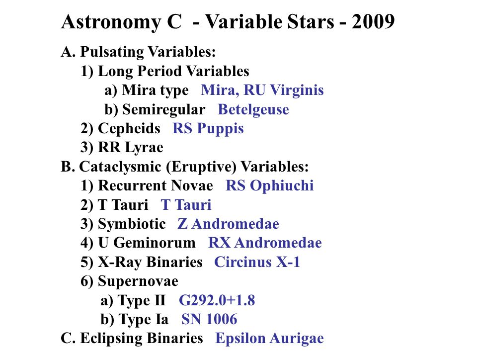 Astronomy C - Variable Stars - 2009 A. Pulsating Variables: 1) Long Period Variables a) Mira type Mira, RU Virginis b) Semiregular Betelgeuse 2) Cephe