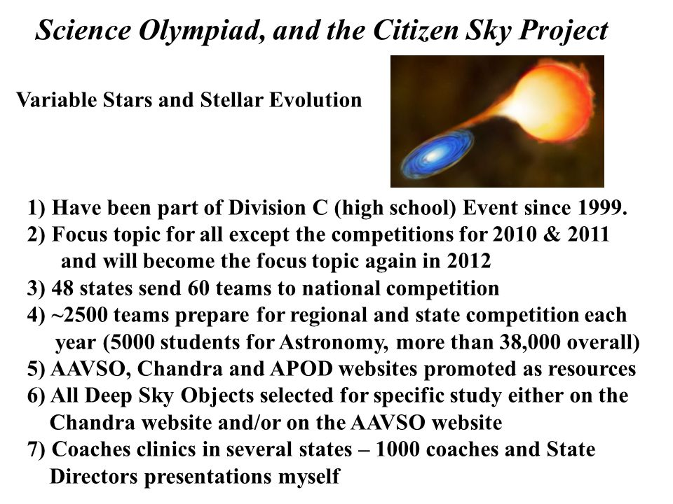 Science Olympiad, and the Citizen Sky Project Variable Stars and Stellar Evolution 1) Have been part of Division C (high school) Event since 1999. 2)