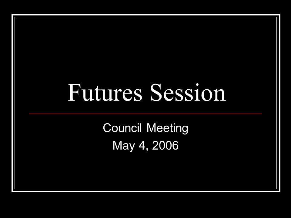 Futures Session Council Meeting May 4, 2006