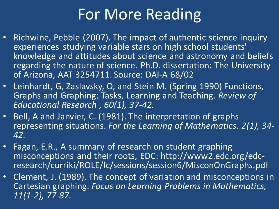 For More Reading Richwine, Pebble (2007). The impact of authentic science inquiry experiences studying variable stars on high school students' knowled