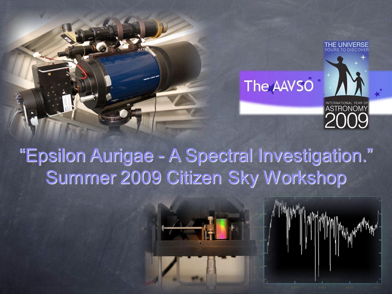 Epsilon Aurigae - A Spectral Investigation. Summer 2009 Citizen Sky Workshop