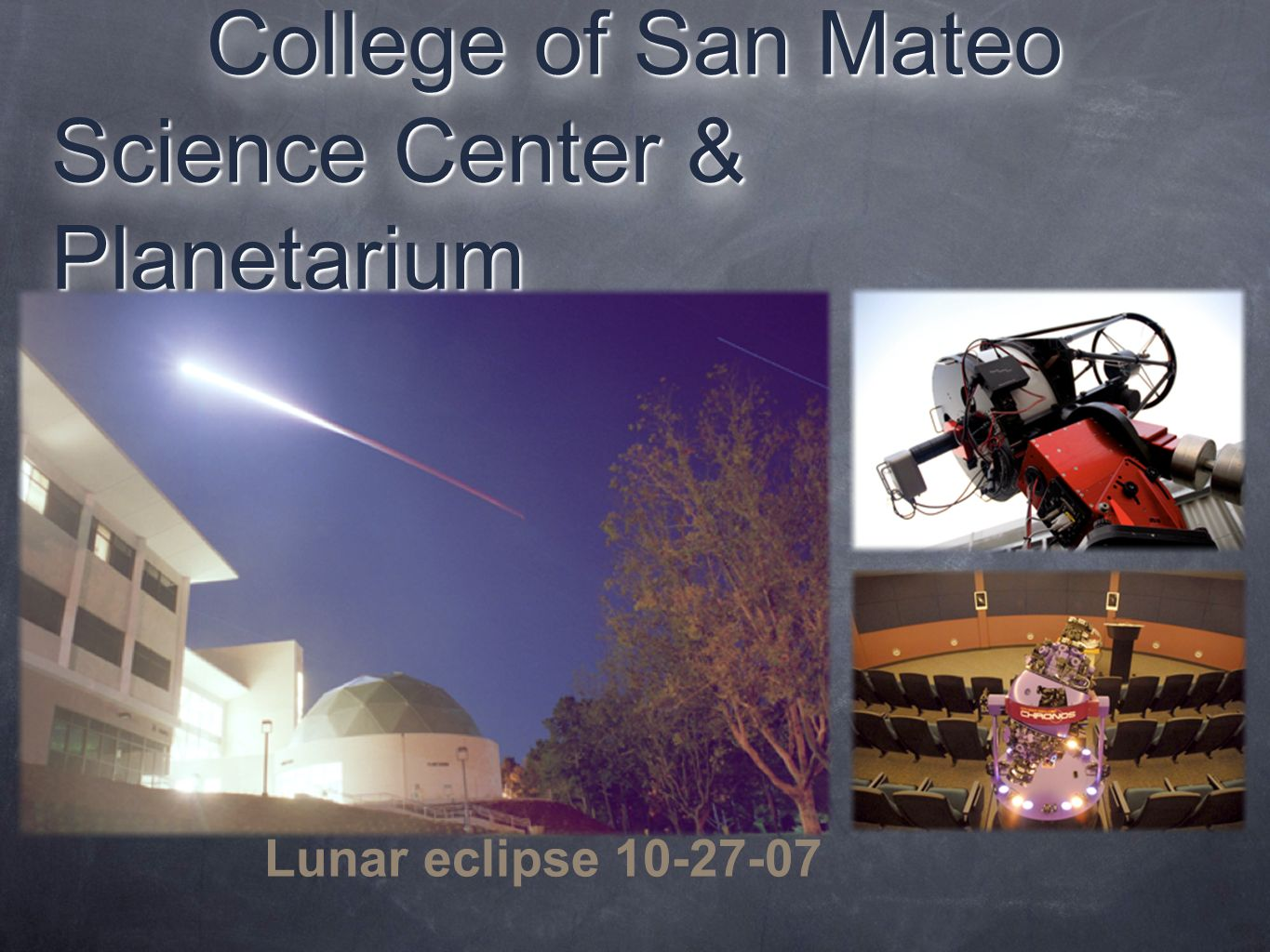 College of San Mateo Science Center & Planetarium College of San Mateo Science Center & Planetarium Lunar eclipse 10-27-07