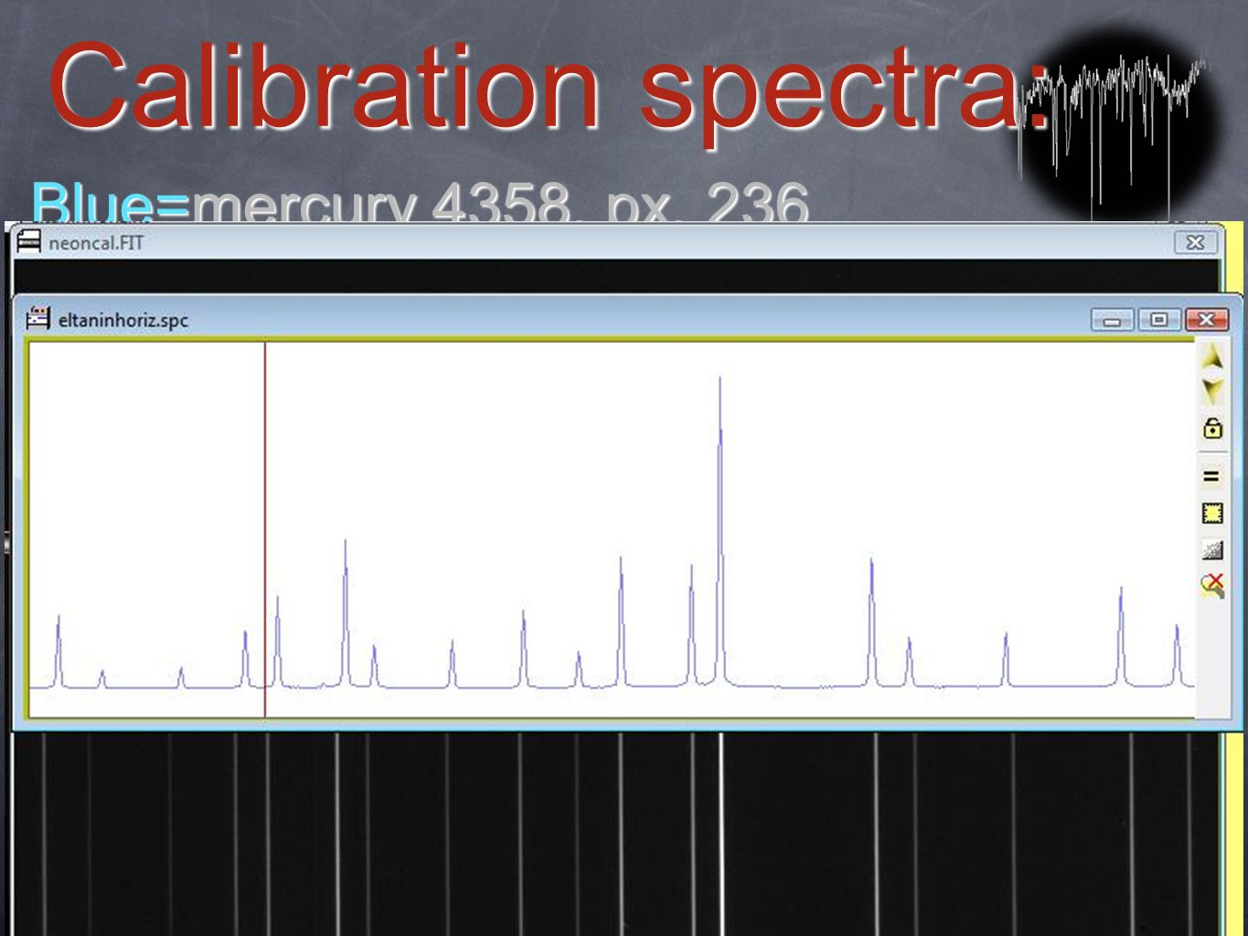 Calibration spectra: Calibration spectra: Blue=mercury 4358, px. 236 Blue=mercury 4358, px. 236 Red=neon 6402, px. 332 ( SGS micrometer) Red=neon 6402