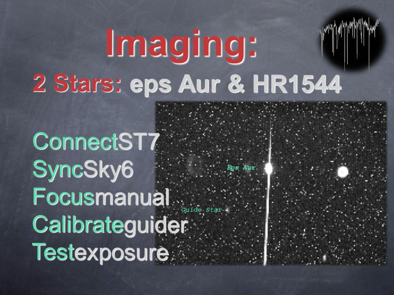 Imaging: 2 Stars: eps Aur & HR1544 ConnectST7 SyncSky6 Focusmanual Calibrateguider Testexposure