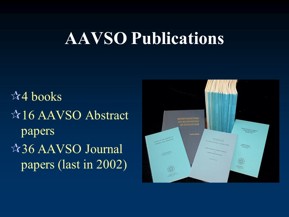 AAVSO Publications 4 books 16 AAVSO Abstract papers 36 AAVSO Journal papers (last in 2002)
