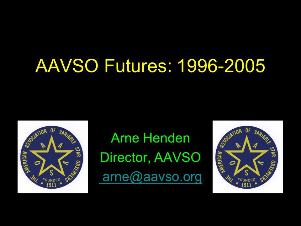 AAVSO Futures: 1996-2005 Arne Henden Director, AAVSO arne@aavso.org