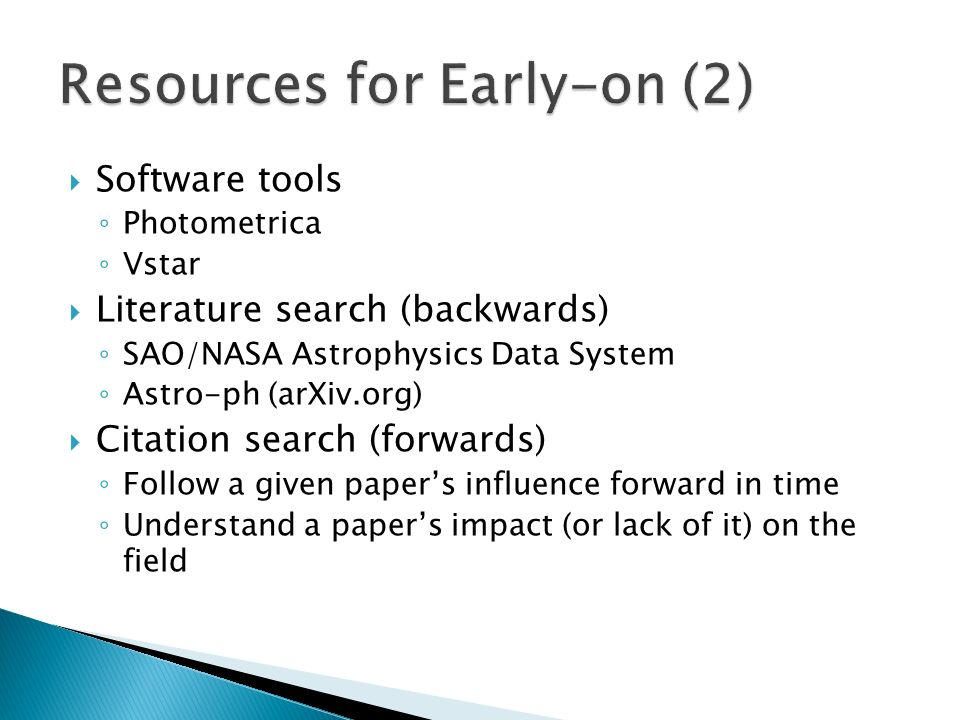 Software tools Photometrica Vstar Literature search (backwards) SAO/NASA Astrophysics Data System Astro-ph (arXiv.org) Citation search (forwards) Follow a given papers influence forward in time Understand a papers impact (or lack of it) on the field