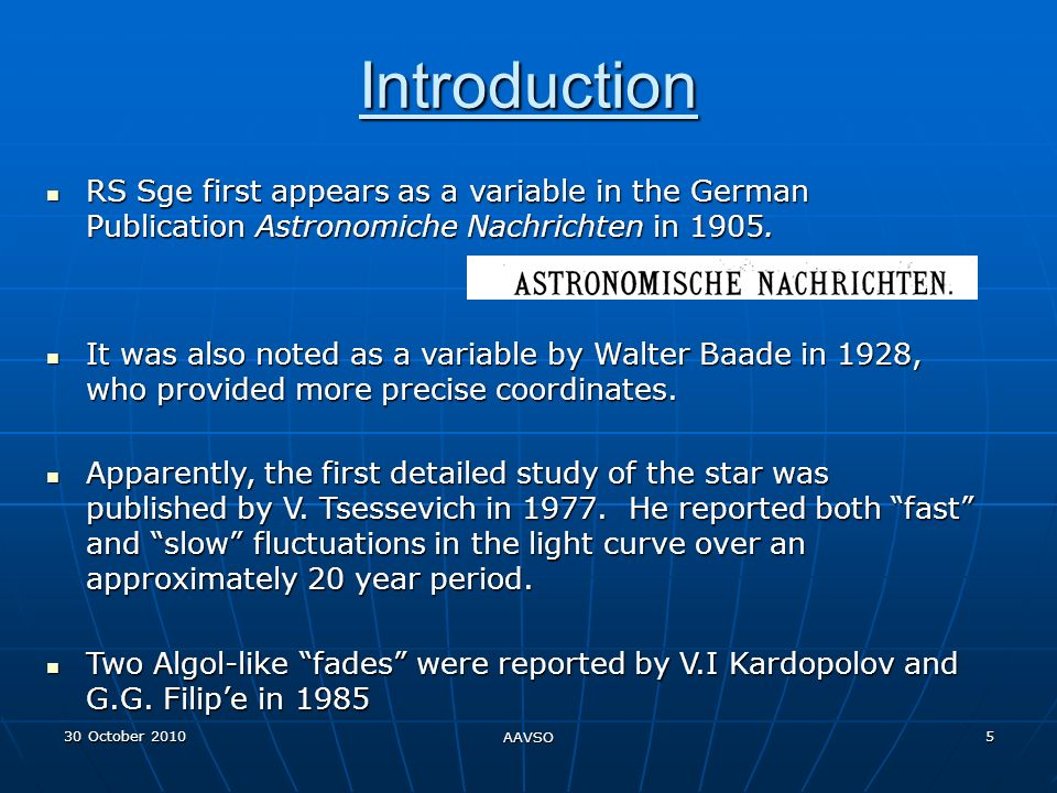 30 October 2010 AAVSO 5 Introduction RS Sge first appears as a variable in the German Publication Astronomiche Nachrichten in 1905.