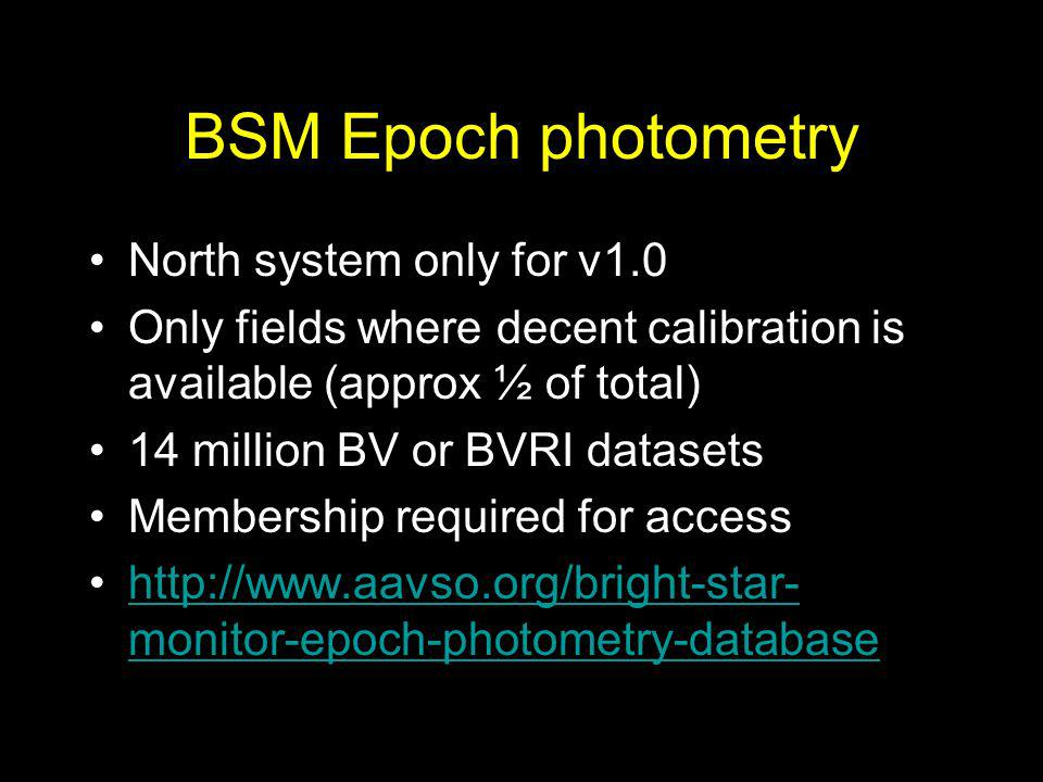 BSM Epoch photometry North system only for v1.0 Only fields where decent calibration is available (approx ½ of total) 14 million BV or BVRI datasets M