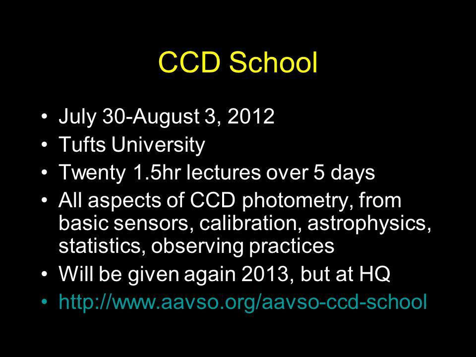 CCD School July 30-August 3, 2012 Tufts University Twenty 1.5hr lectures over 5 days All aspects of CCD photometry, from basic sensors, calibration, a