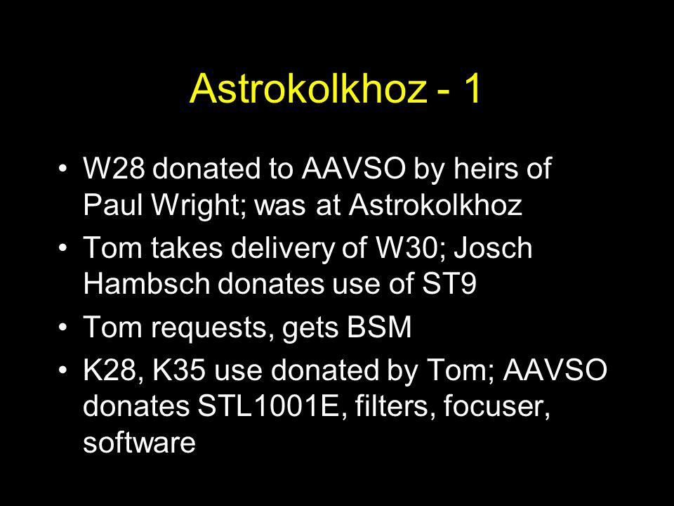 Astrokolkhoz - 1 W28 donated to AAVSO by heirs of Paul Wright; was at Astrokolkhoz Tom takes delivery of W30; Josch Hambsch donates use of ST9 Tom req