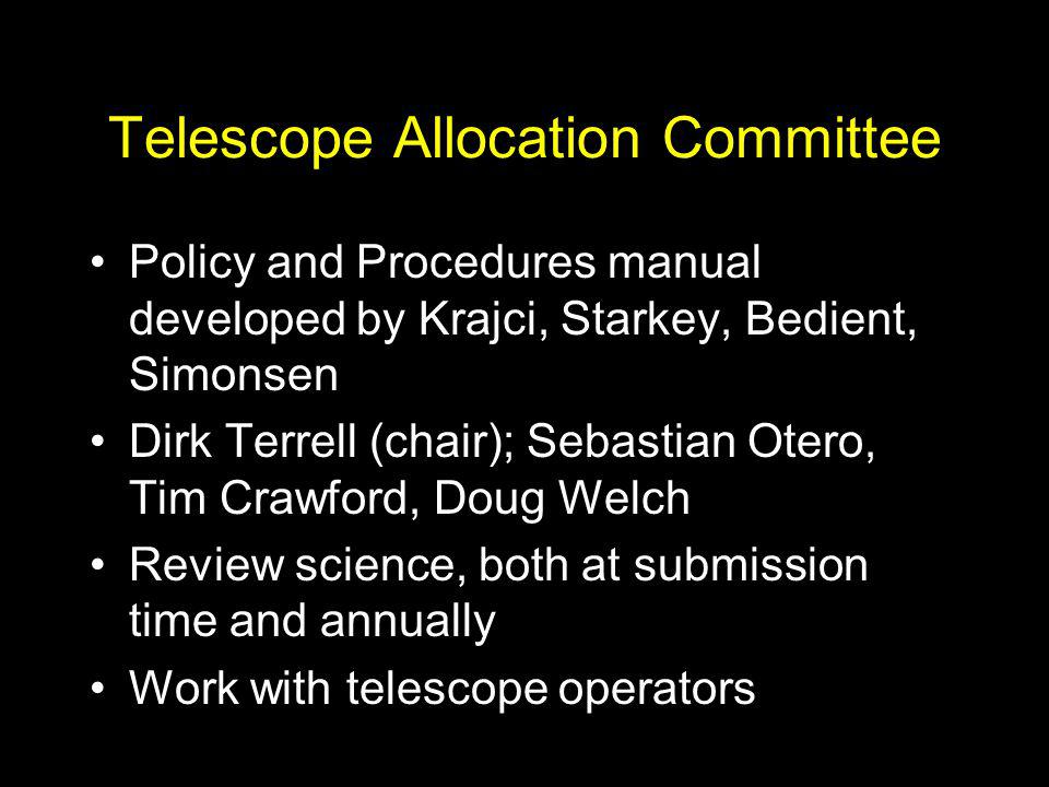 Telescope Allocation Committee Policy and Procedures manual developed by Krajci, Starkey, Bedient, Simonsen Dirk Terrell (chair); Sebastian Otero, Tim