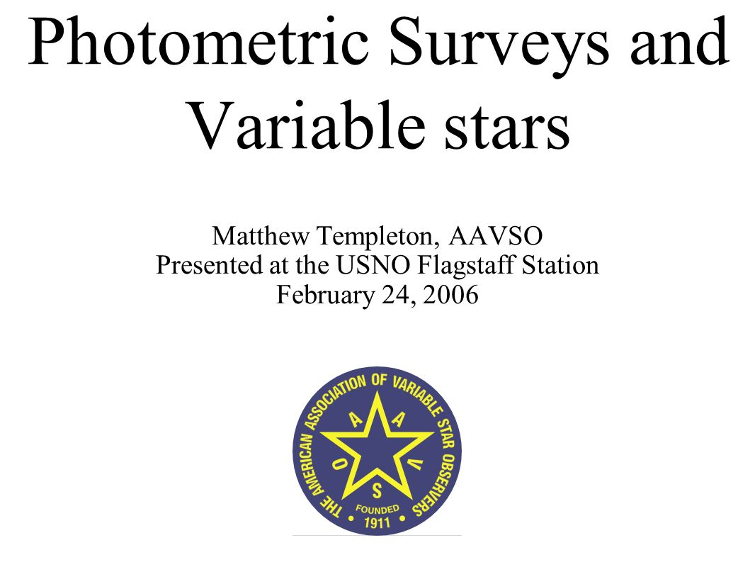 Photometric Surveys and Variable stars Matthew Templeton, AAVSO Presented at the USNO Flagstaff Station February 24, 2006