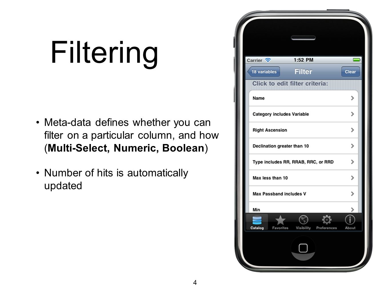 Filtering 4 Meta-data defines whether you can filter on a particular column, and how (Multi-Select, Numeric, Boolean) Number of hits is automatically updated