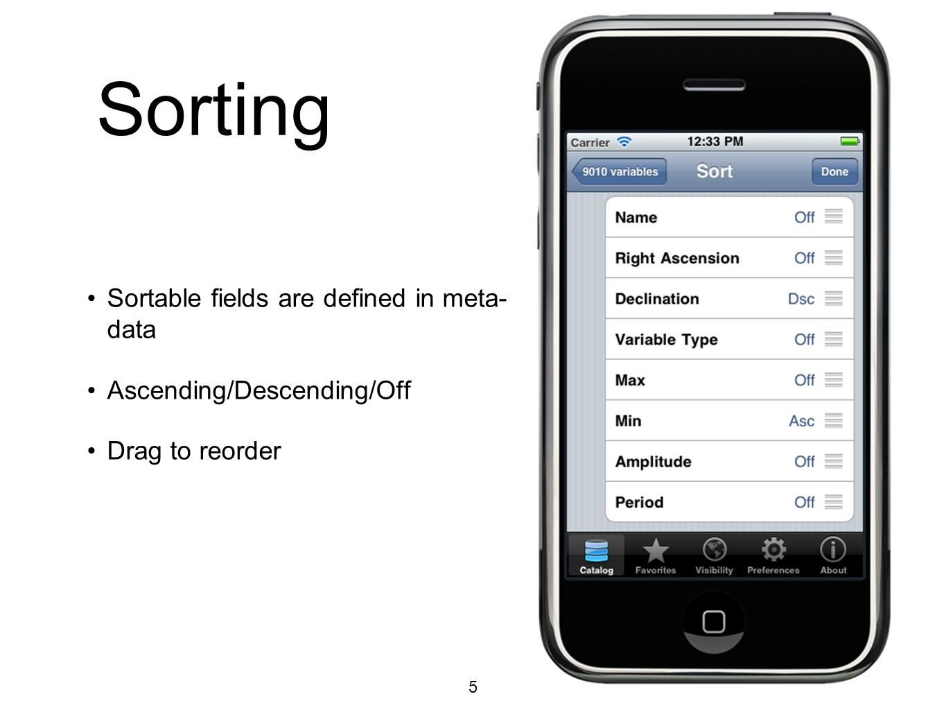 Sorting Sortable fields are defined in meta- data Ascending/Descending/Off Drag to reorder 5