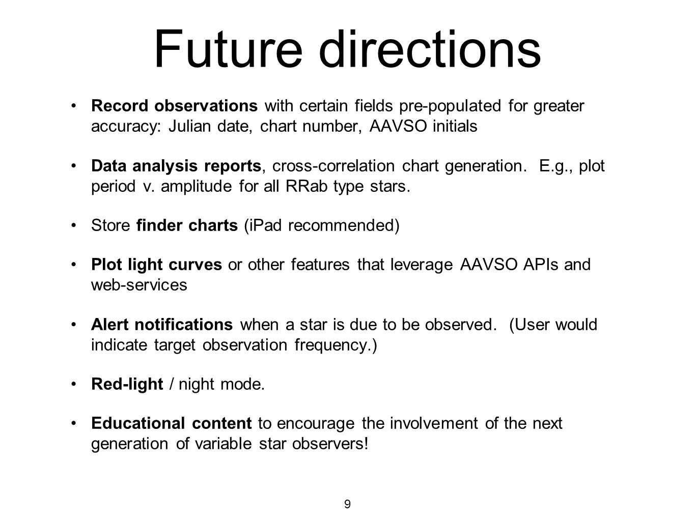 Future directions Record observations with certain fields pre-populated for greater accuracy: Julian date, chart number, AAVSO initials Data analysis reports, cross-correlation chart generation.