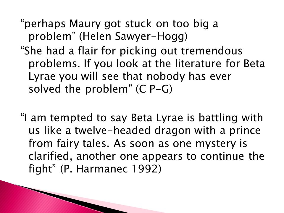 perhaps Maury got stuck on too big a problem (Helen Sawyer-Hogg) She had a flair for picking out tremendous problems. If you look at the literature fo