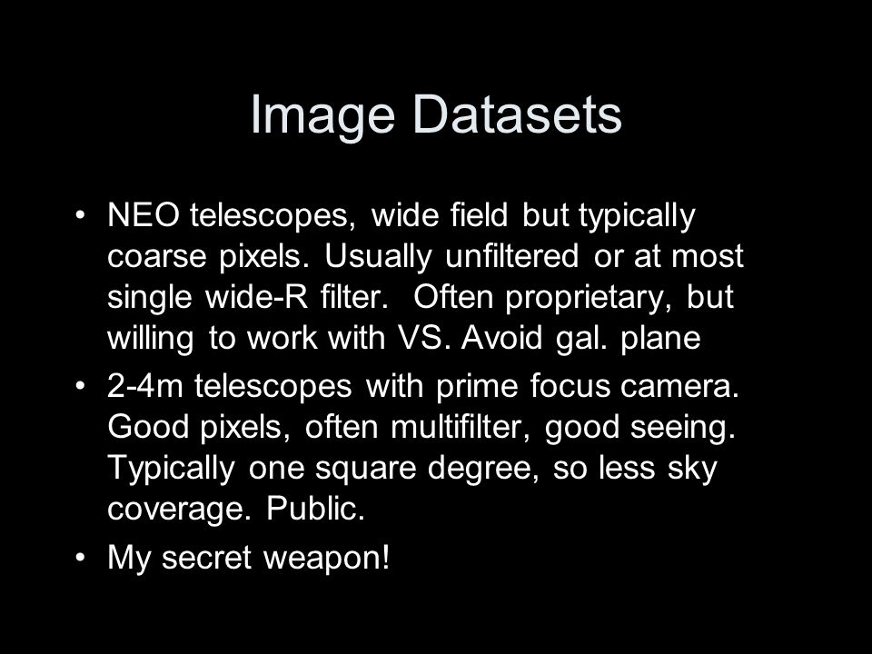 Image Datasets NEO telescopes, wide field but typically coarse pixels.