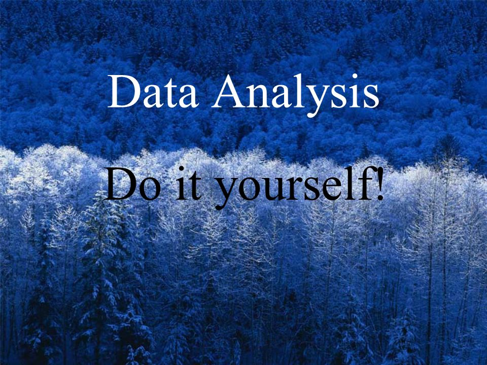 Data Analysis Do it yourself!