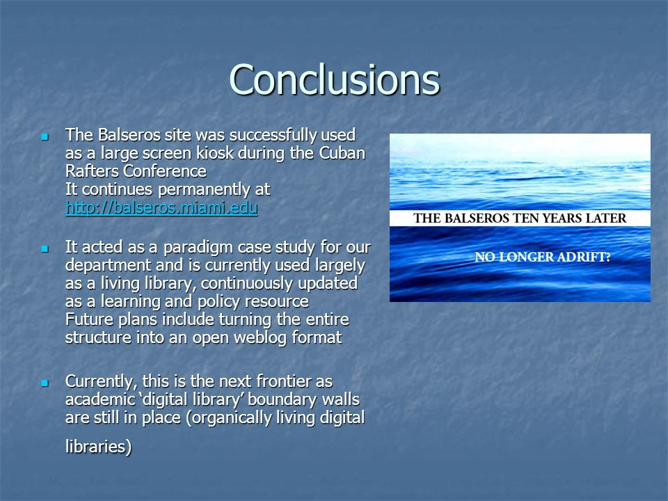 Conclusions The Balseros site was successfully used as a large screen kiosk during the Cuban Rafters Conference It continues permanently at http://bal