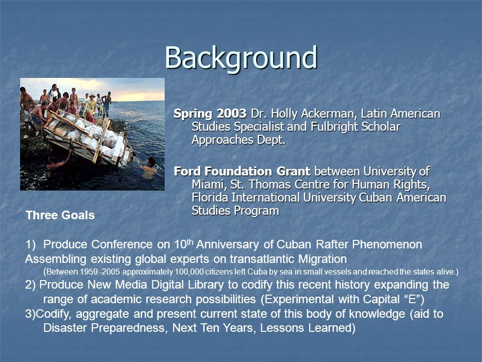 Background Spring 2003 Dr. Holly Ackerman, Latin American Studies Specialist and Fulbright Scholar Approaches Dept. Ford Foundation Grant between Univ