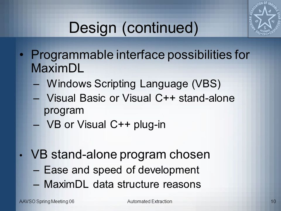 AAVSO Spring Meeting 06Automated Extraction10 Design (continued) Programmable interface possibilities for MaximDL – Windows Scripting Language (VBS) –