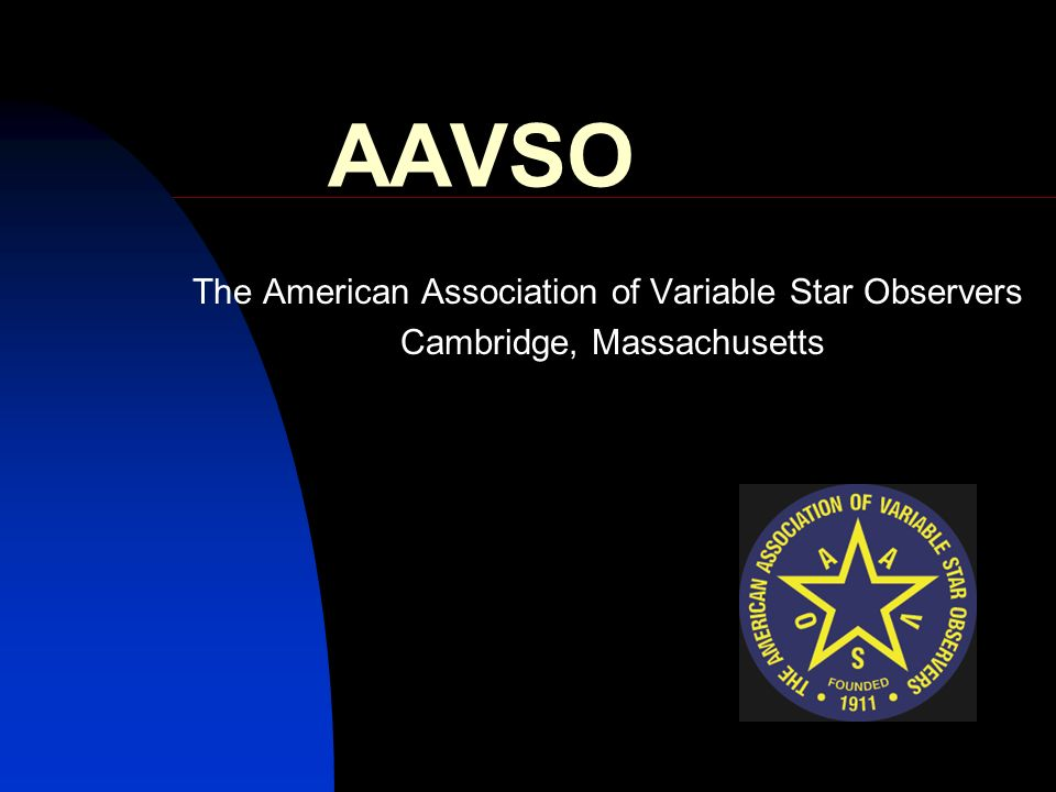 AAVSO The American Association of Variable Star Observers Cambridge, Massachusetts