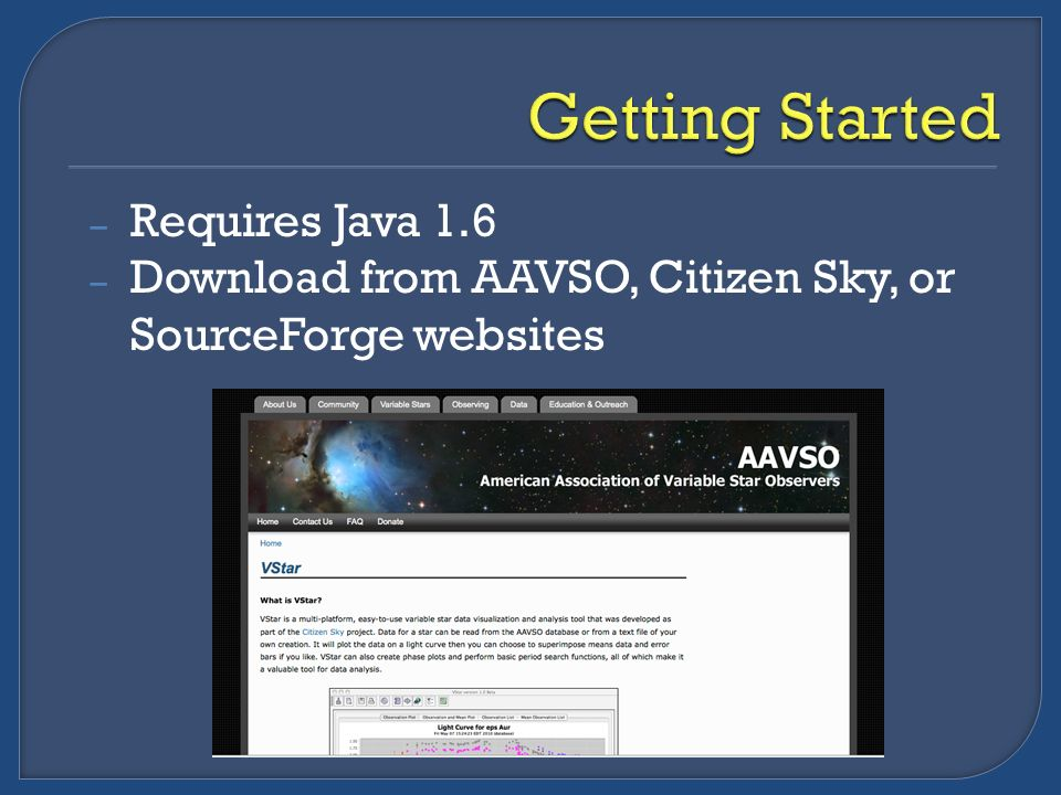 – Requires Java 1.6 – Download from AAVSO, Citizen Sky, or SourceForge websites