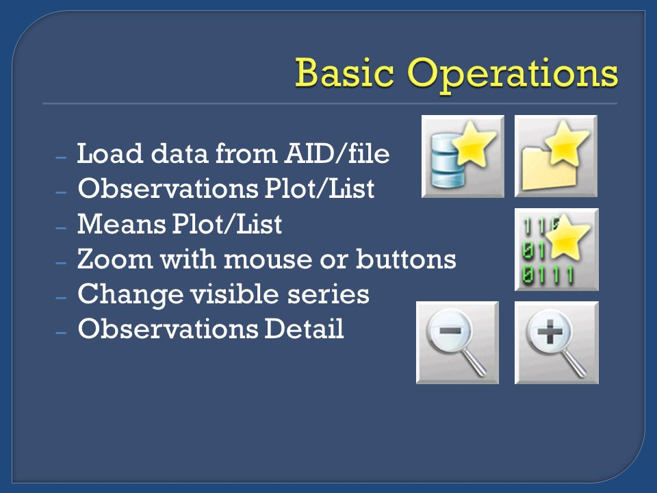 – Load data from AID/file – Observations Plot/List – Means Plot/List – Zoom with mouse or buttons – Change visible series – Observations Detail