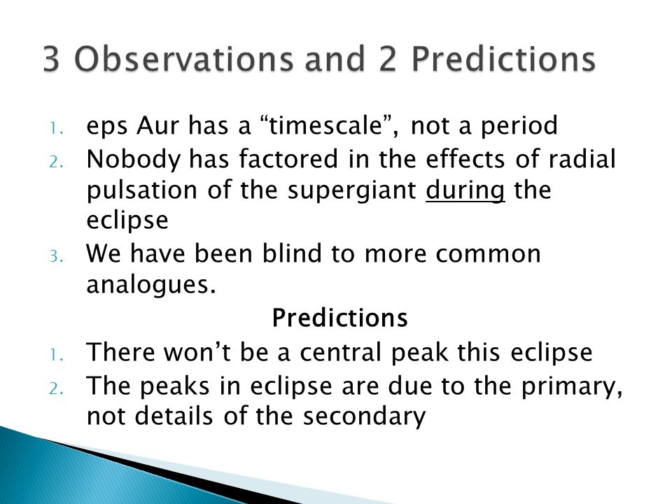 1. eps Aur has a timescale, not a period 2. Nobody has factored in the effects of radial pulsation of the supergiant during the eclipse 3. We have bee