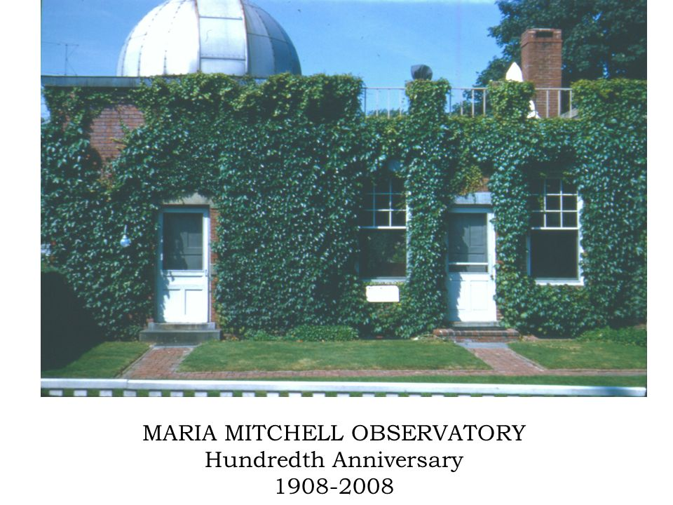 MARIA MITCHELL OBSERVATORY Hundredth Anniversary 1908-2008