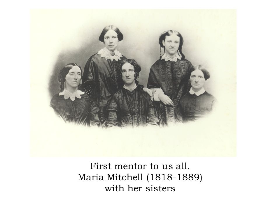 First mentor to us all. Maria Mitchell (1818-1889) with her sisters
