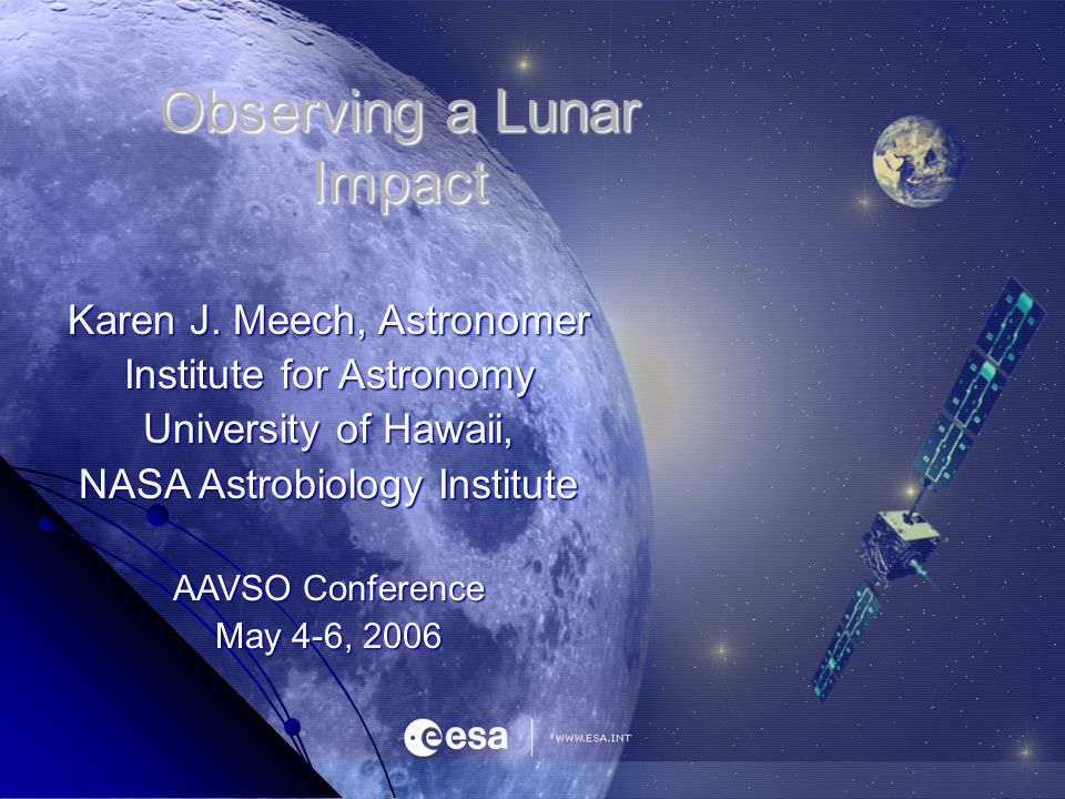 Observing a Lunar Impact Karen J. Meech, Astronomer Institute for Astronomy University of Hawaii, NASA Astrobiology Institute AAVSO Conference May 4-6