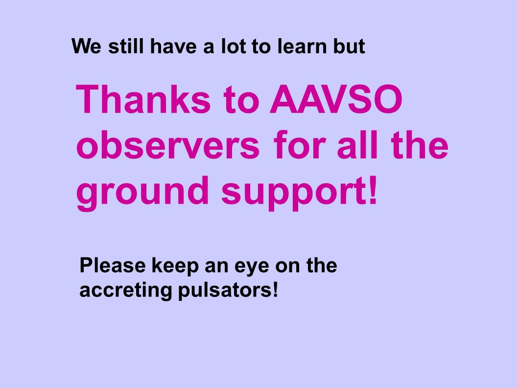 Thanks to AAVSO observers for all the ground support! We still have a lot to learn but Please keep an eye on the accreting pulsators!