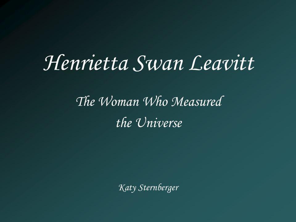 Henrietta Swan Leavitt Katy Sternberger The Woman Who Measured the Universe