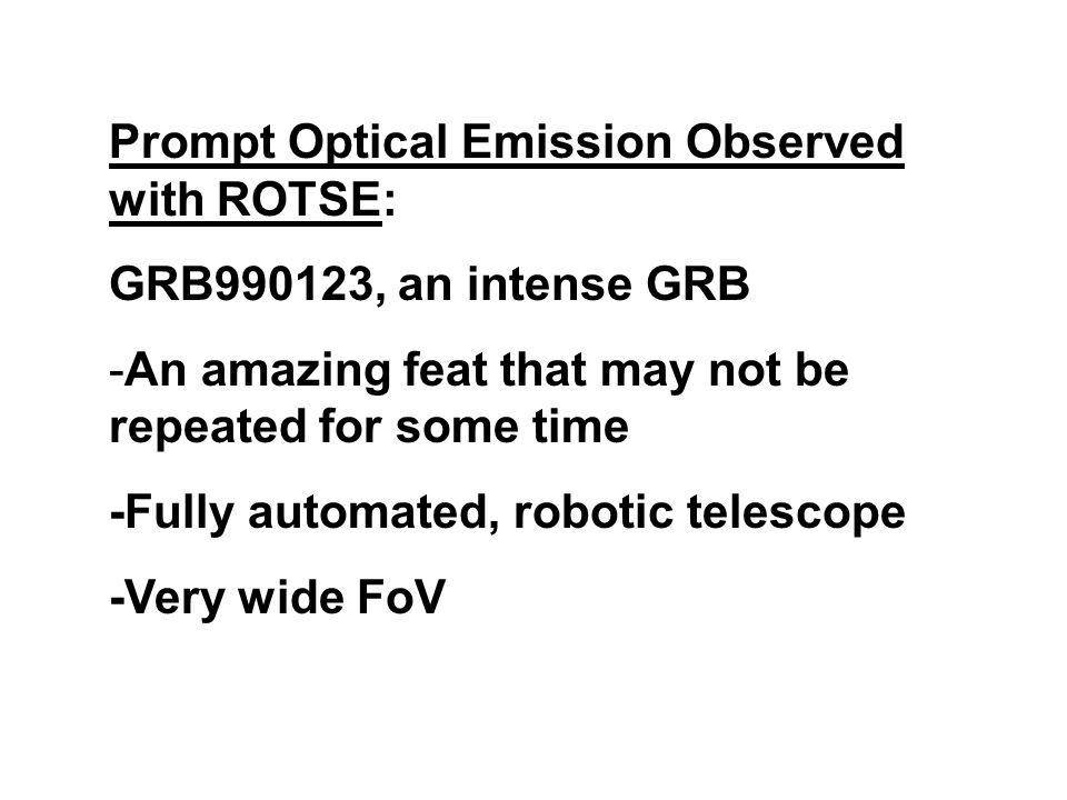 Prompt Optical Emission Observed with ROTSE: GRB990123, an intense GRB -An amazing feat that may not be repeated for some time -Fully automated, robot