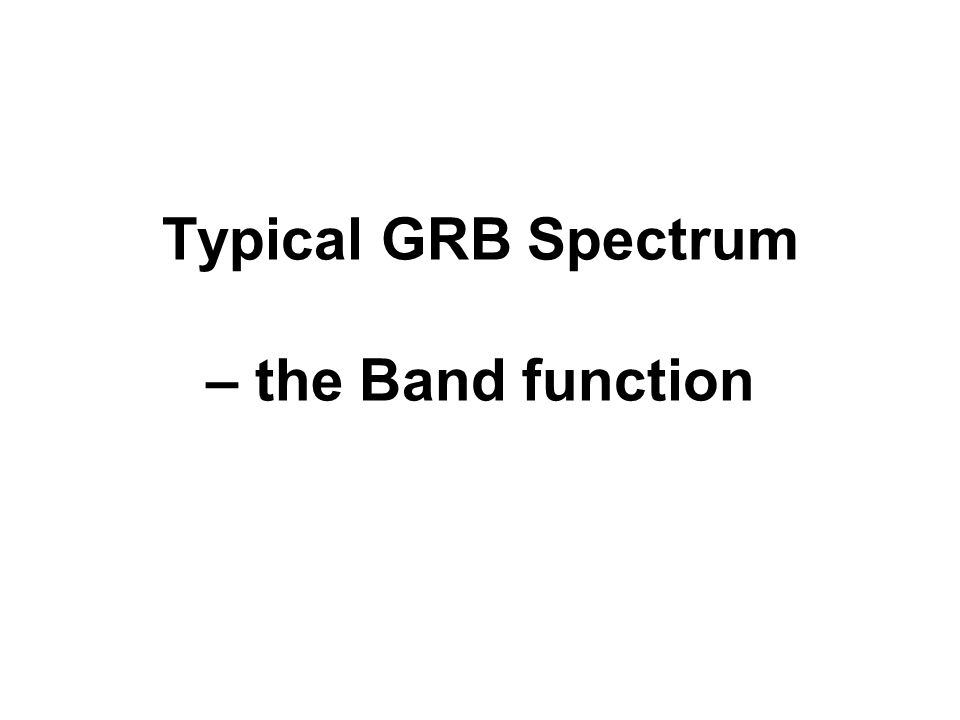 Typical GRB Spectrum – the Band function