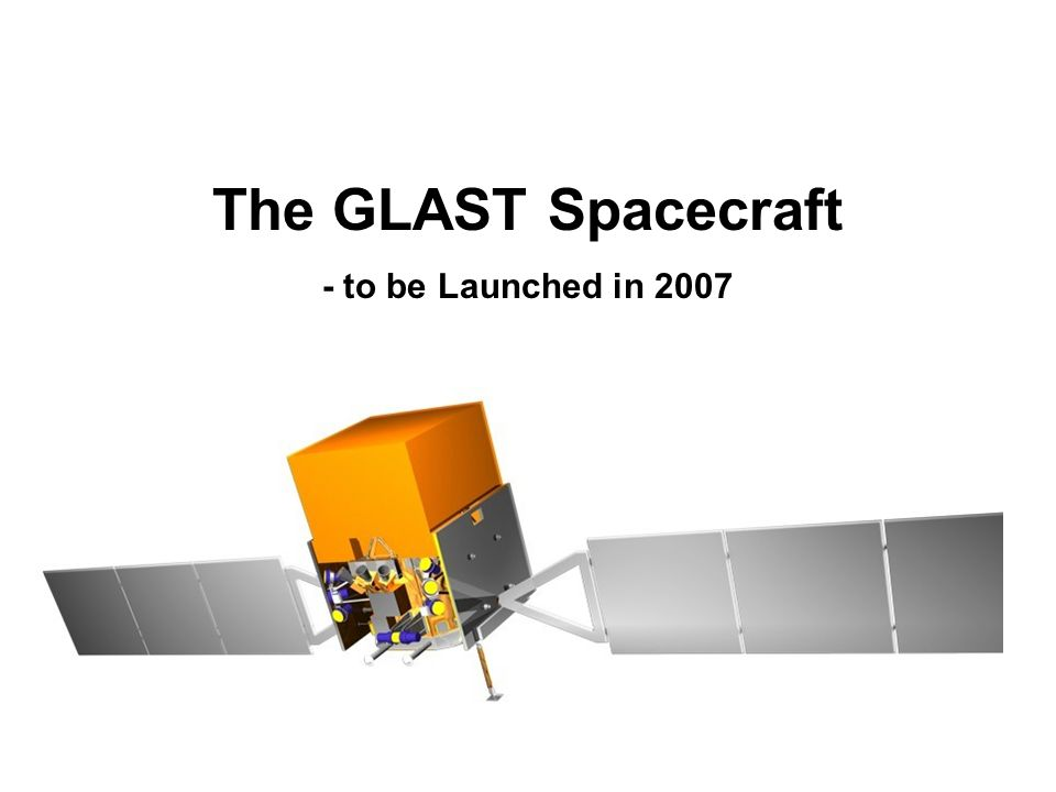 The GLAST Spacecraft - to be Launched in 2007