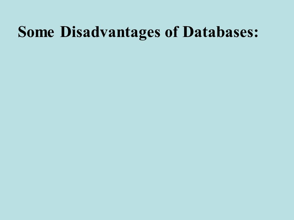 Some Disadvantages of Databases: