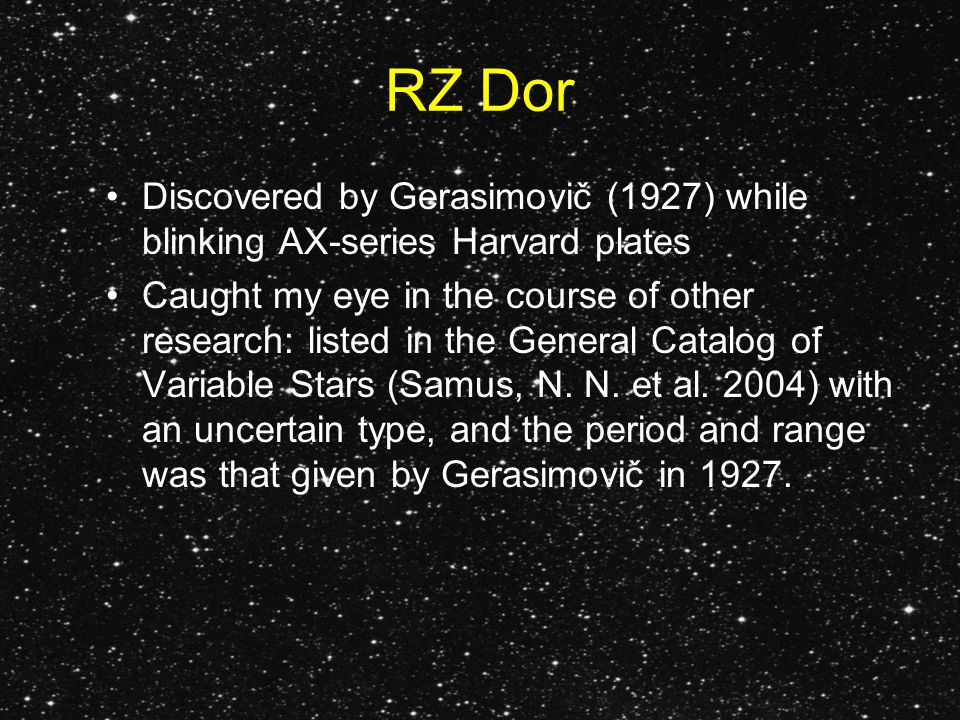 RZ Dor Discovered by Gerasimovič (1927) while blinking AX-series Harvard plates Caught my eye in the course of other research: listed in the General C