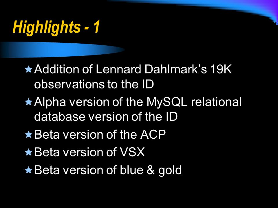Highlights - 1 Addition of Lennard Dahlmarks 19K observations to the ID Alpha version of the MySQL relational database version of the ID Beta version of the ACP Beta version of VSX Beta version of blue & gold