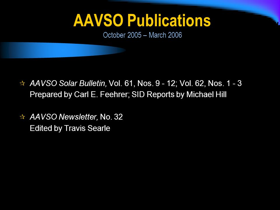 AAVSO Solar Bulletin, Vol. 61, Nos. 9 - 12; Vol. 62, Nos. 1 - 3 Prepared by Carl E. Feehrer; SID Reports by Michael Hill AAVSO Newsletter, No. 32 Edit