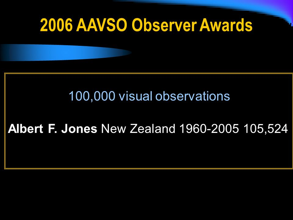 2006 AAVSO Observer Awards 100,000 visual observations Albert F.