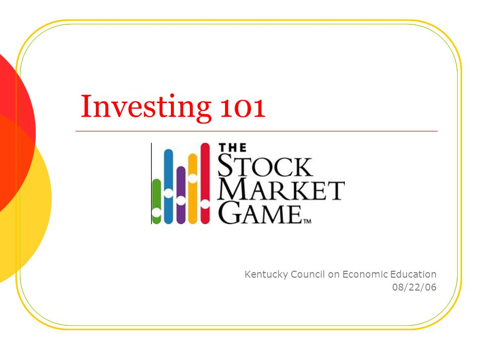 Investing 101 Kentucky Council on Economic Education 08/22/06