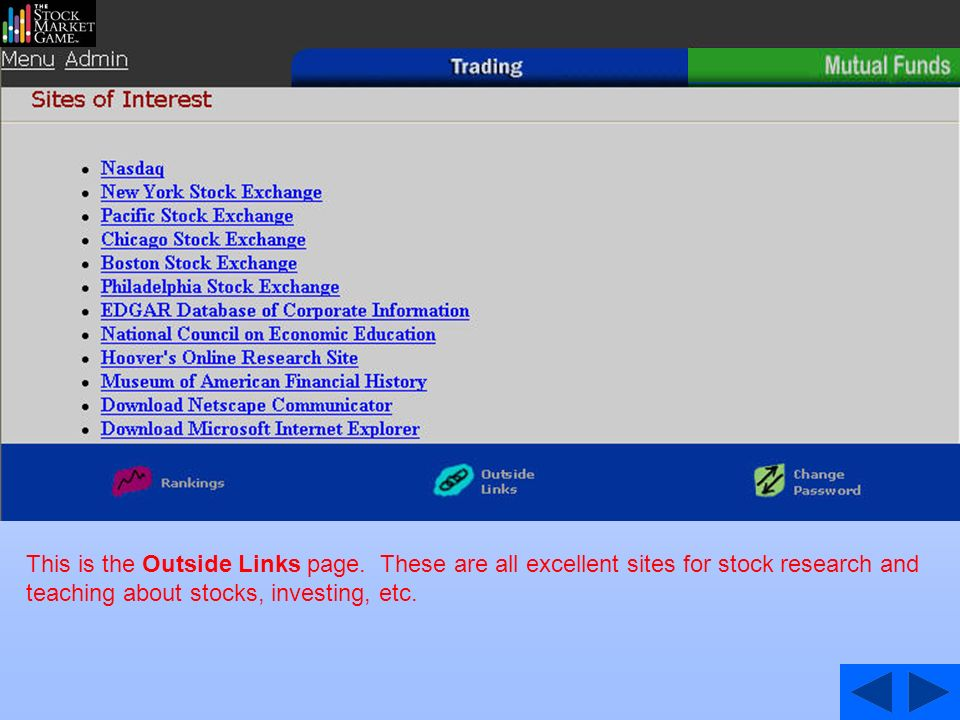 This is the Outside Links page. These are all excellent sites for stock research and teaching about stocks, investing, etc.