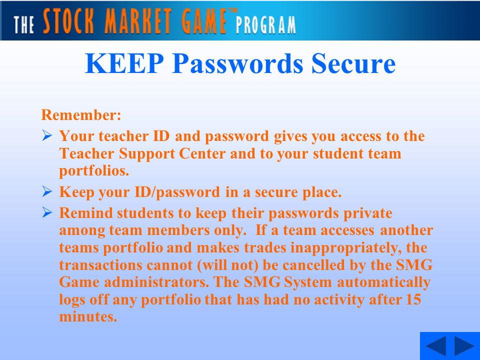 KEEP Passwords Secure Remember: Your teacher ID and password gives you access to the Teacher Support Center and to your student team portfolios. Keep