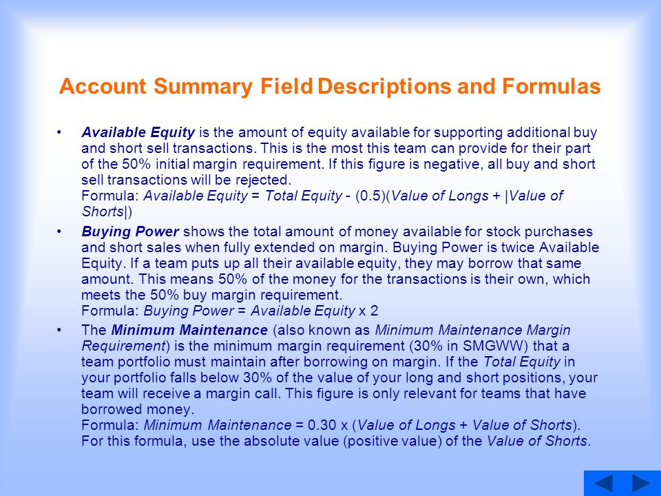 Account Summary Field Descriptions and Formulas Available Equity is the amount of equity available for supporting additional buy and short sell transactions.