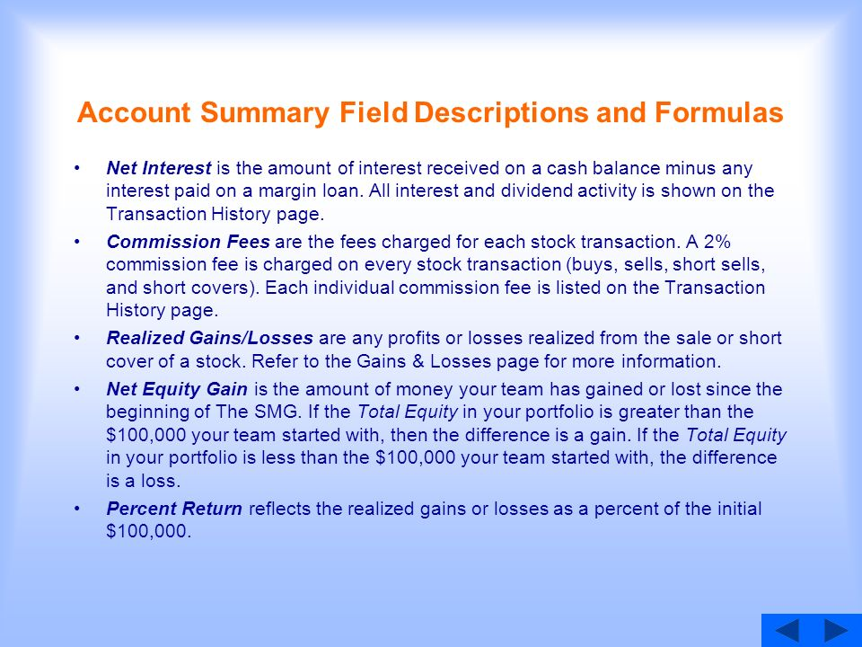 Account Summary Field Descriptions and Formulas Net Interest is the amount of interest received on a cash balance minus any interest paid on a margin loan.